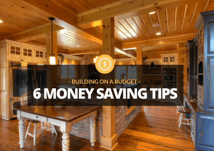 Building on a budget six money saving secrets of log and for Building on a budget