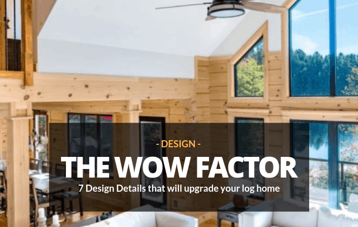 Get the WOW Factor:  7 Design Details that Will Turn Your Log Home Up to 11